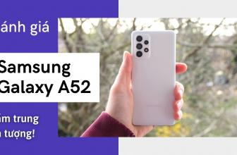 Đánh giá Samsung Galaxy A52: Smartphone tầm trung tốt nhất 2021