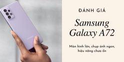 Đánh giá Samsung Galaxy A72: Chụp ảnh đẹp nhưng hiệu năng chưa ổn